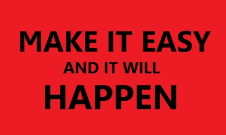 make it easy and it will happen
