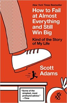How to Fail at Almost Everything and Still Win Big: Kind of the Story of My Life by Scott Adams